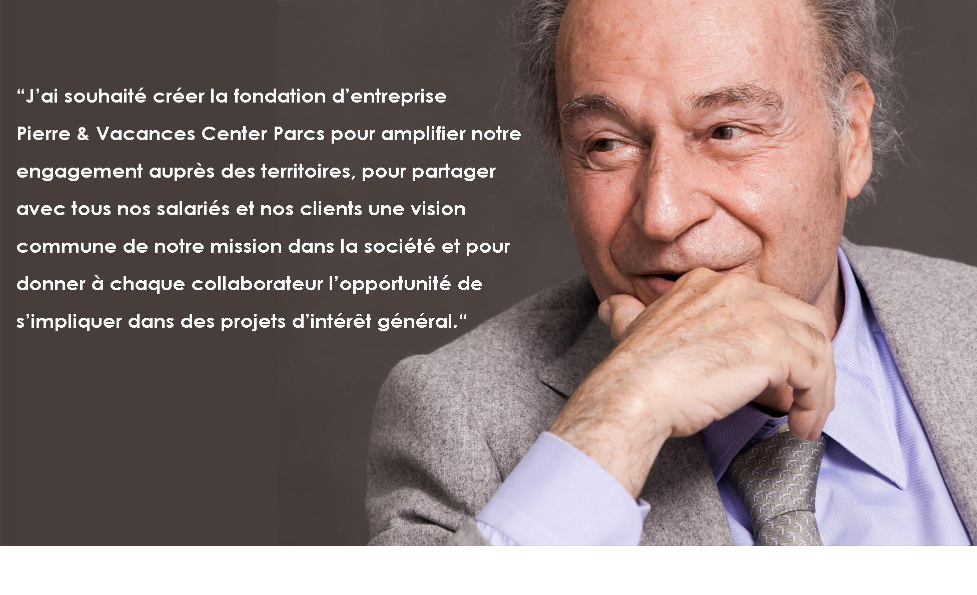 Gérard Brémond, PDG du Groupe PVCP, Président de la Fondation Pierre & Vacances-Center Parcs